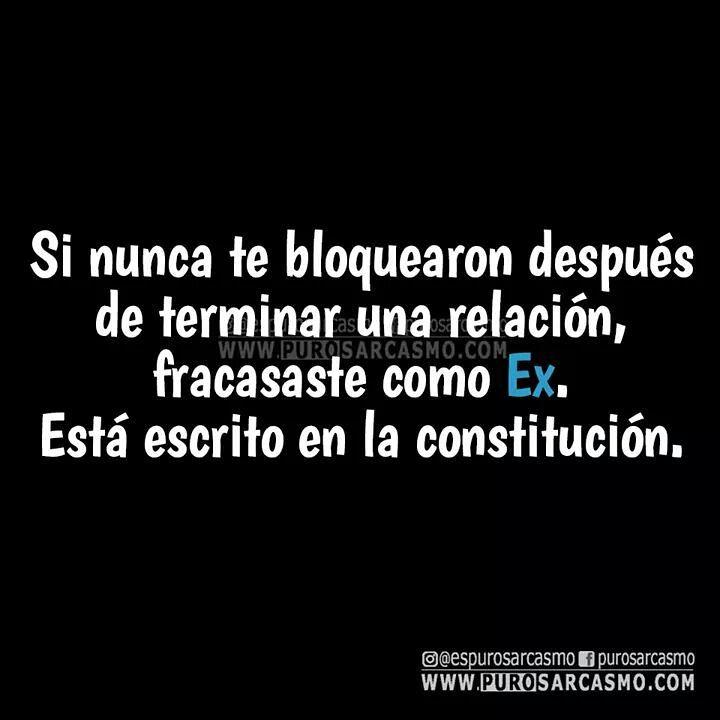 Si nunca te bloquearon después de terminar una relación, fracasaste como Ex.  Está escrito en la constitución.