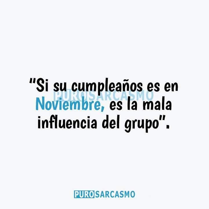"""""""Si su cumpleaños es en Noviembre, es la mala influencia del grupo""""."""