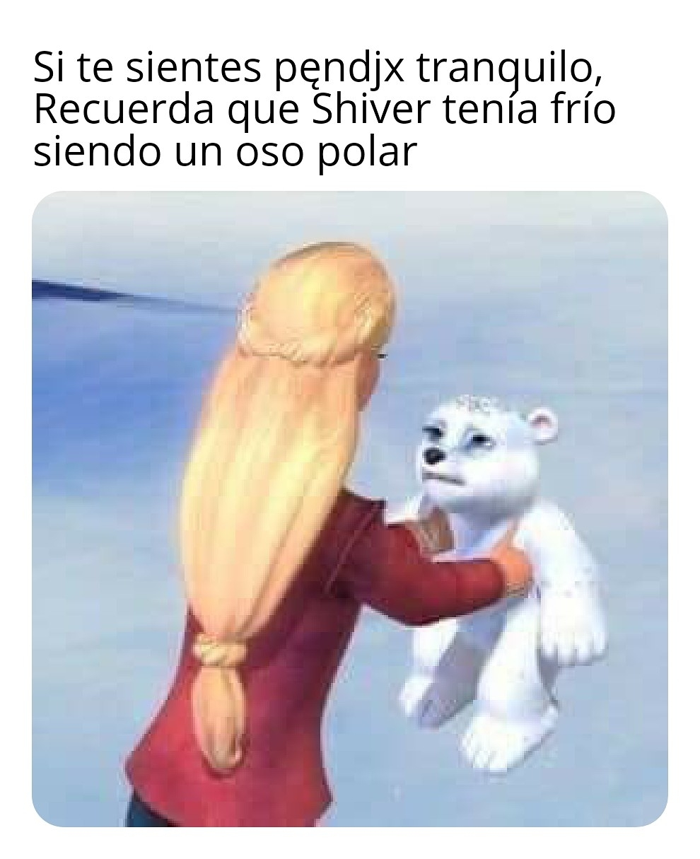 Si te sientes pendjx tranquilo, recuerda que Shiver tenla frío siendo un oso polar.