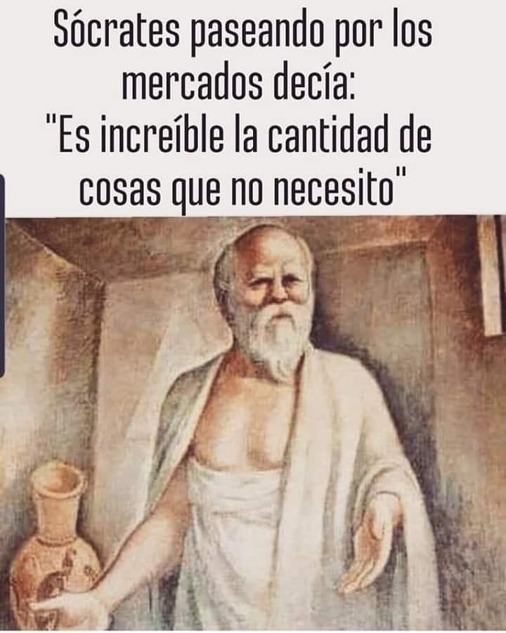 """Sócrates paseando por los mercados decía:  """"Es increíble la cantidad de cosas que no necesito""""."""