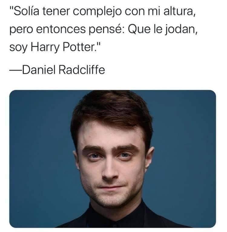 """""""Solía tener complejo con mi altura, pero entonces pensé: Que le jodan, soy Harry Potter.""""  Daniel Radcliffe"""