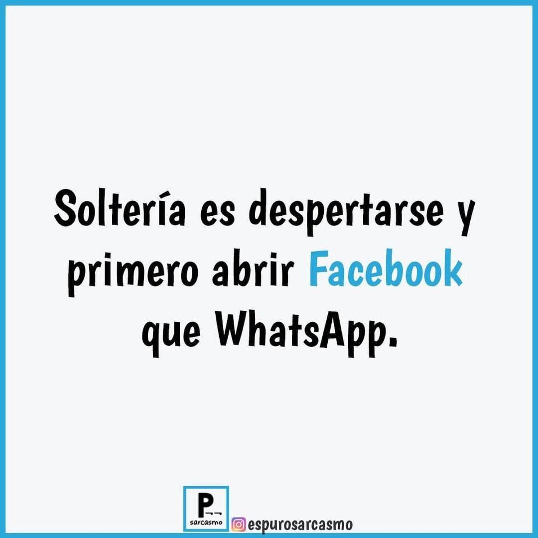 Soltería es despertarse y primero abrir Facebook que WhatsApp.