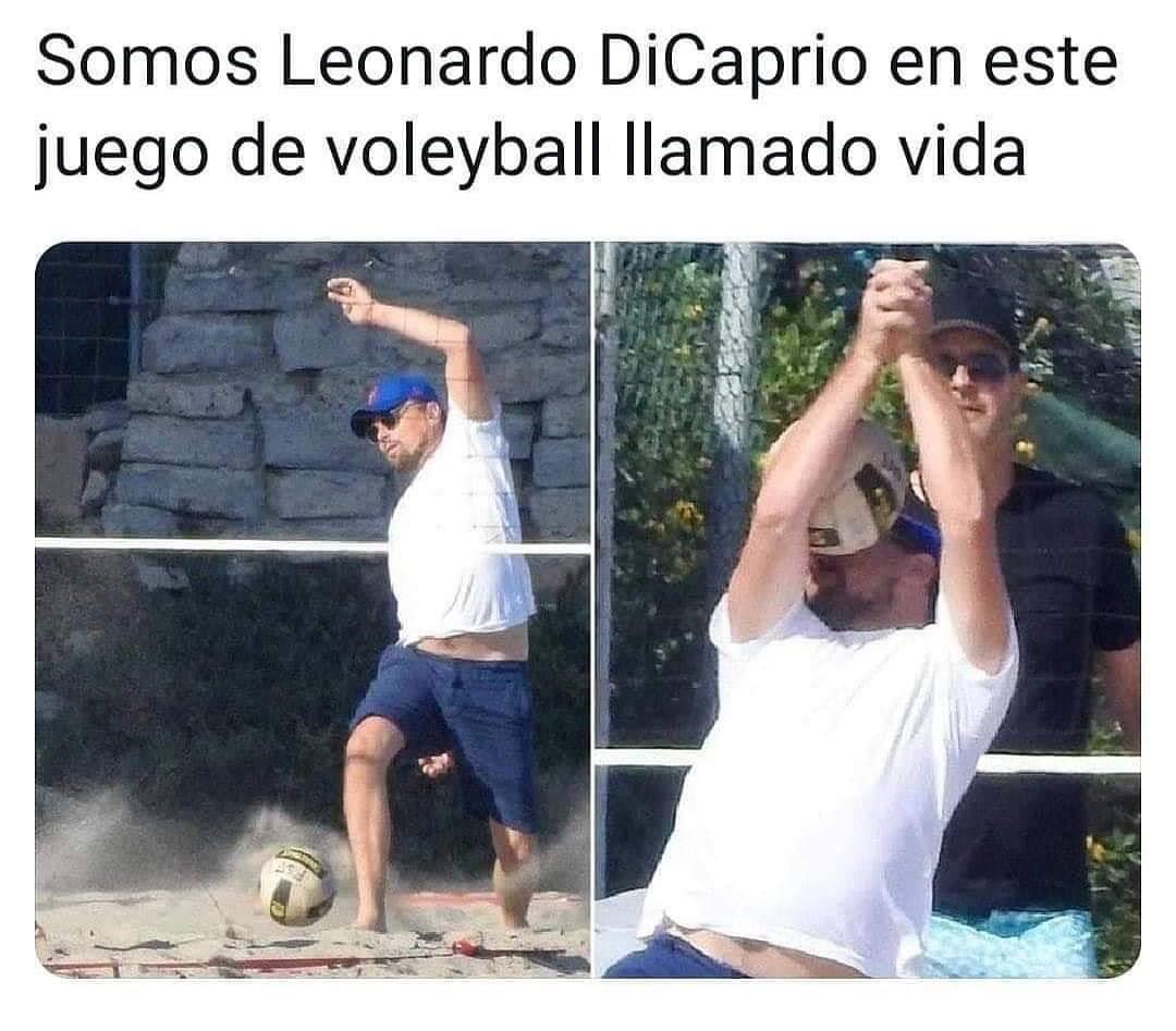 Somos Leonardo DiCaprio en este juego de voleyball llamado vida.