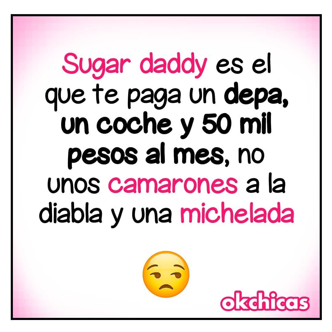 Sugar daddy que te paga un depa, un coche y 50 mil pesos al mes, no unos camarones a la diabla y una michelada.