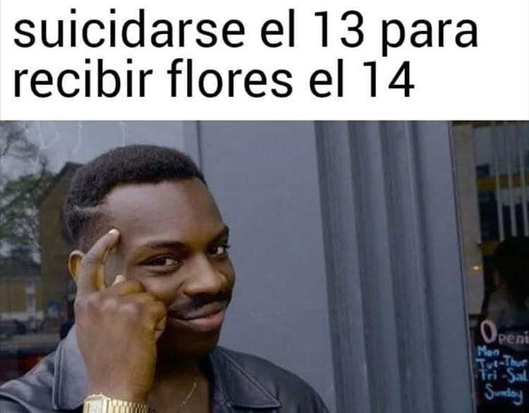 Suicidarse el 13 para recibir flores el 14.