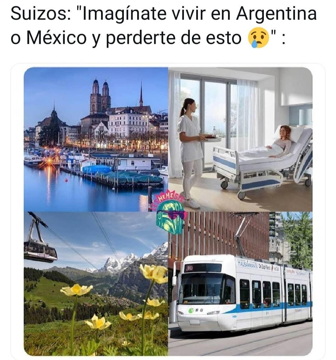 Suizos: Imagínate vivir en Argentina o México y perderte de esto.