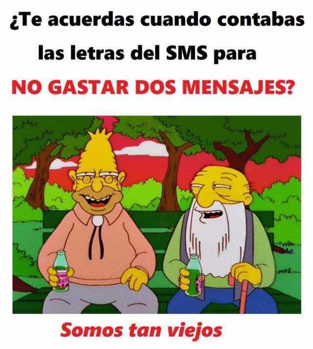 ¿Te acuerdas cuando contabas las letras del SMS para no gastar dos mensajes? Somos tan viejos.