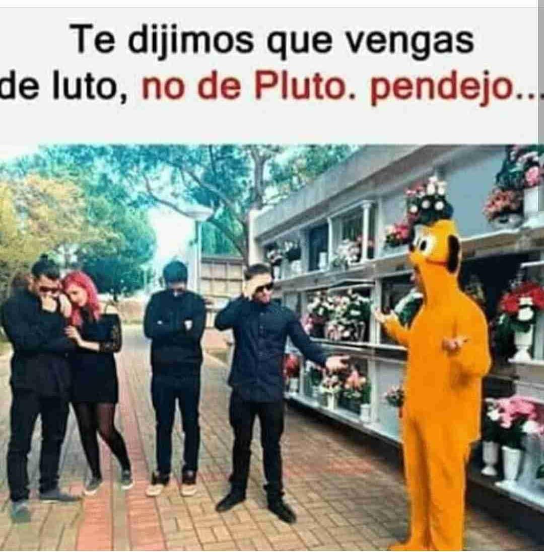 Te dijimos que vengas le luto, no de Pluto. Pendejo...