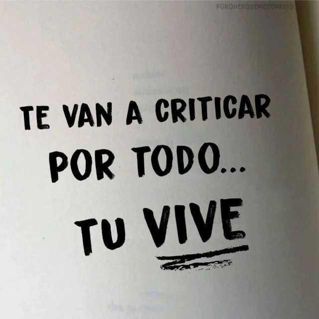 Te van a criticar por todo... Tu vive.