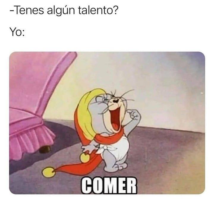 Tenes algún talento?  Yo: Comer.