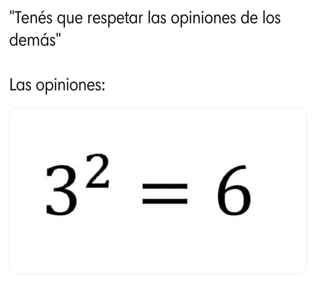 Tenés que respetar las opiniones de los demás.  Las opiniones: