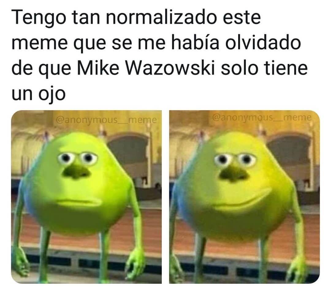 Tengo tan normalizado este meme que se me había olvidado de que Mike Wazowski solo tiene un ojo.
