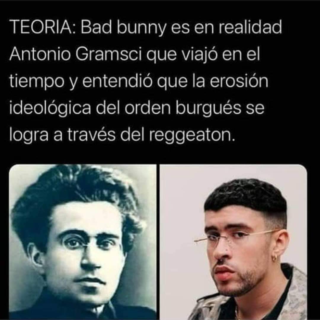 Teoria: Bad bunny es en realidad Antonio Gramsci que viajó en el tiempo y entendió que la erosión ideológica del orden burgués se logra a través del reggeaton.