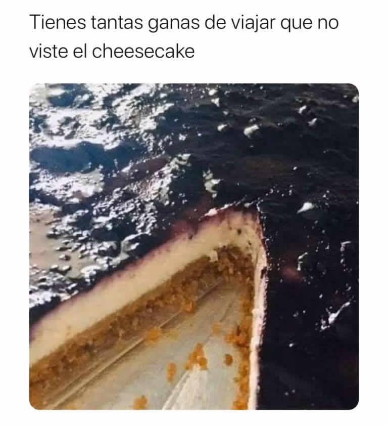 Tienes tantas ganas de viajar que no viste el cheesecake.