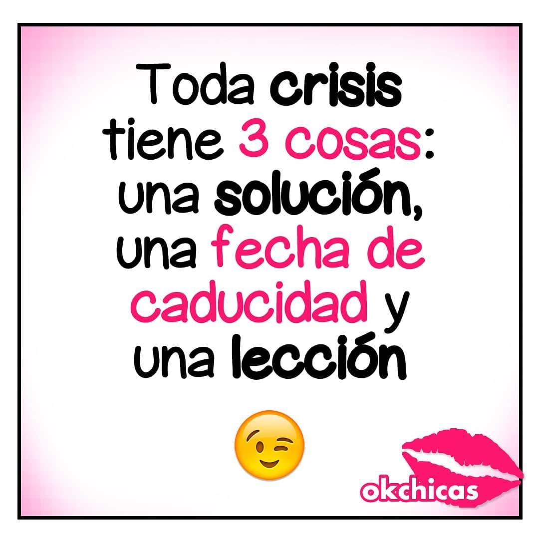 Toda crisis tiene 3 cosas: una solución, fecha de una caducidad y una lección.