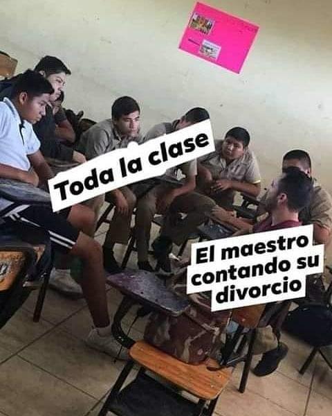 Toda la clase. / El maestro contando su divorcio.