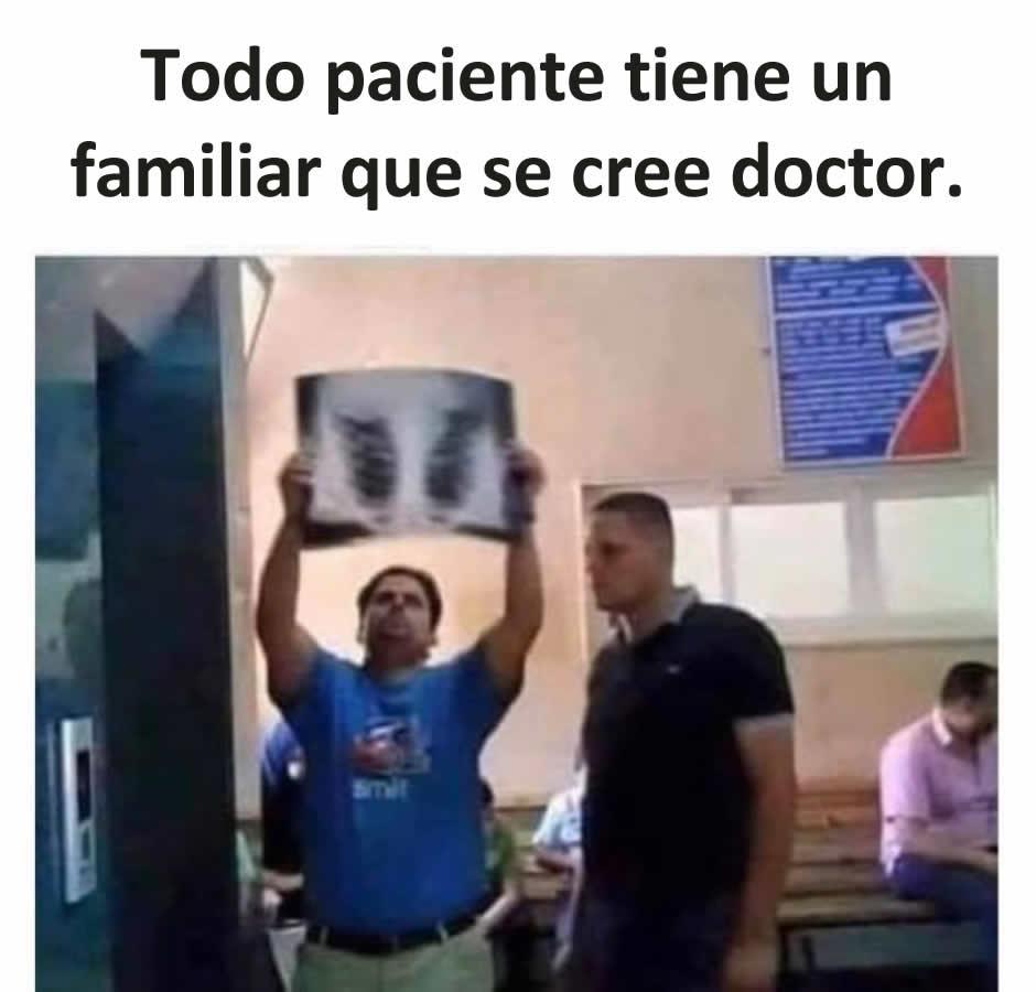 Todo paciente tiene un familiar que se cree doctor.