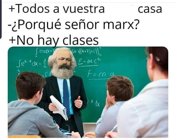 Todos a vuestra casa.  ¿Porqué señor Marx?  No hay clases.