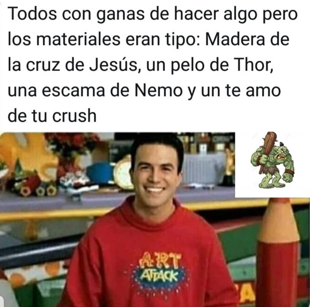 Todos con ganas de hacer algo pero los materiales eran tipo: Madera de la cruz de Jesús, un pelo de Thor, una escama de Nemo y un te amo de tu crush.
