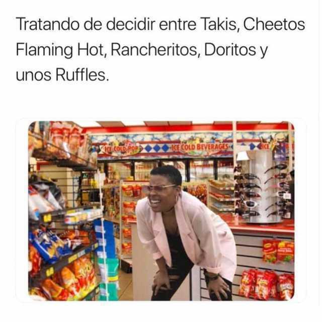 Tratando de decidir entre Takis, Cheetos Flaming Hot, Rancheritos, Doritos y unos Ruffles.