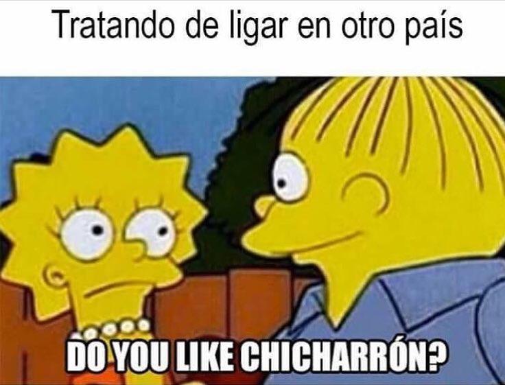 Tratando de ligar en otro país. Do you like chicharrón?