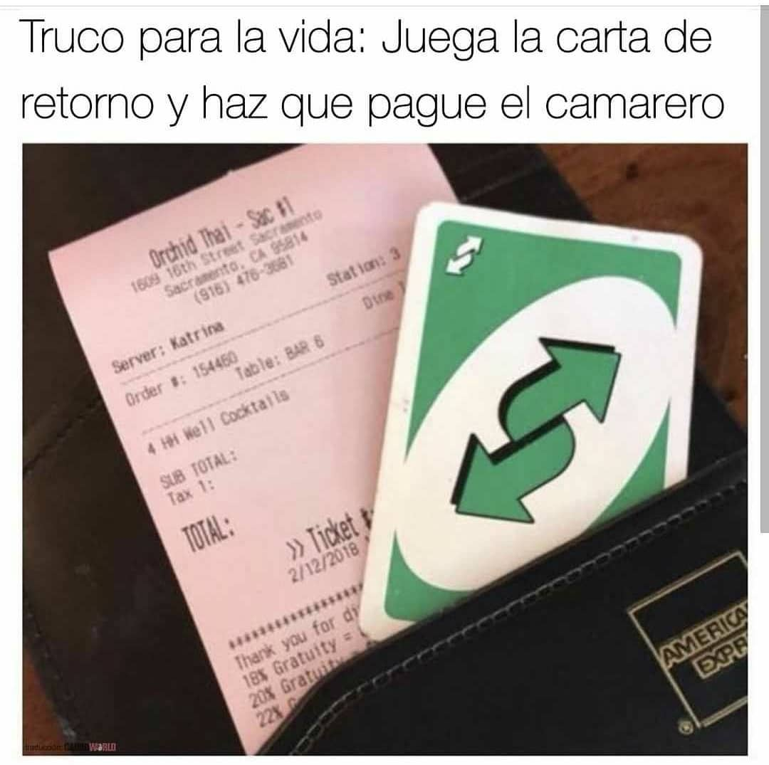Truco para la vida: Juega la carta de retorno y haz que pague el camarero.