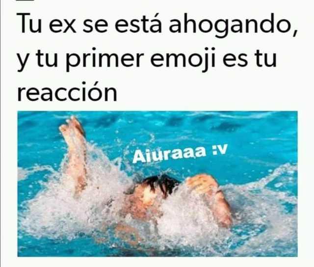 Tu ex se está ahogando, y tu primer emoji es tu reacción.