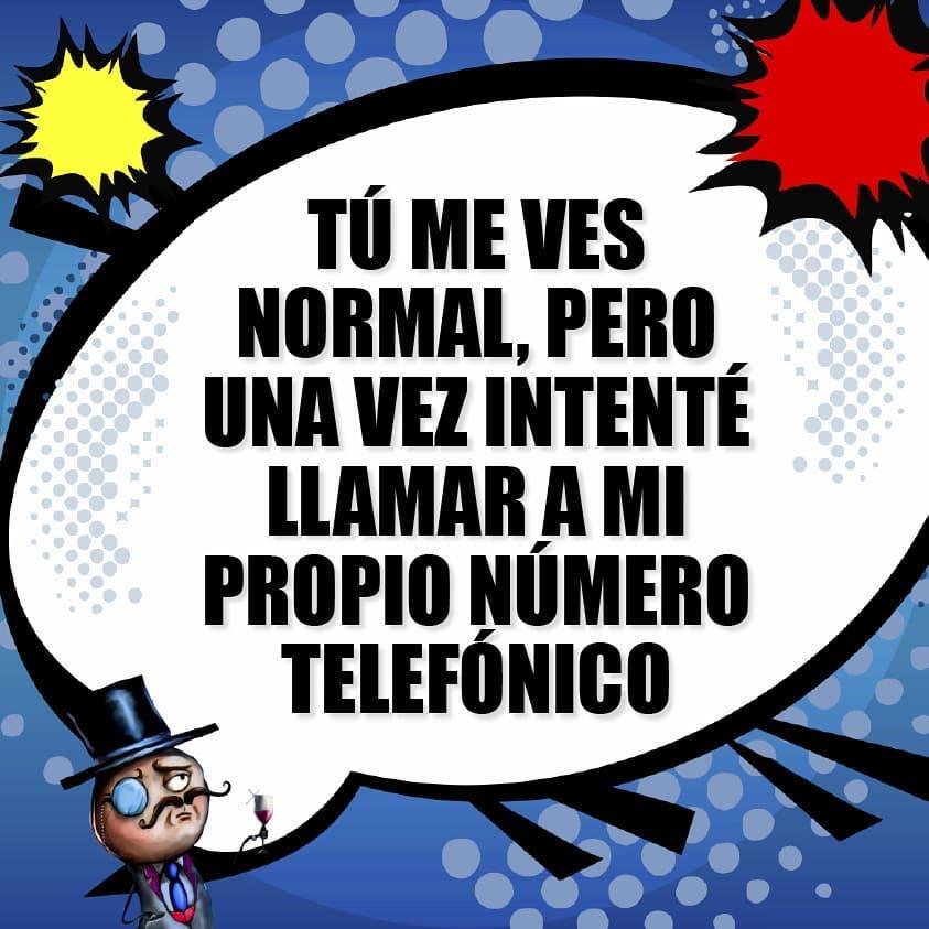 Tú me ves normal, pero una vez intenté llamar a mi propio número telefónico.