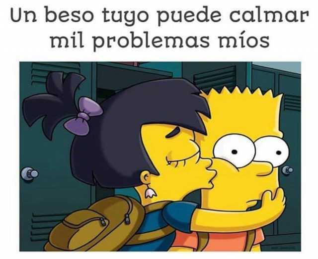 Un beso tuyo puede calmar mil problemas míos.