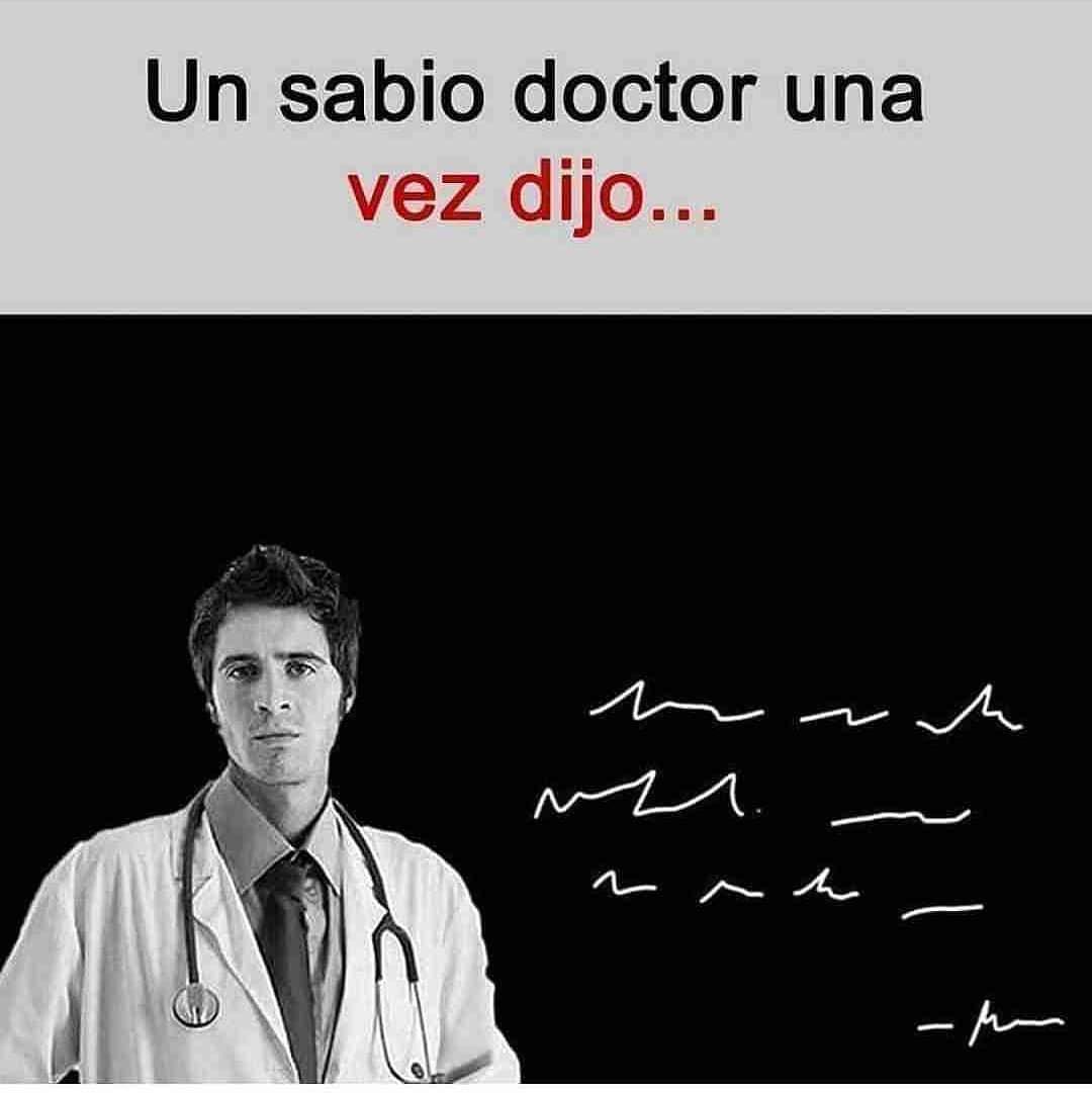 Un sabio doctor una vez dijo...