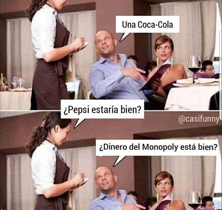 Una Coca-Cola.  ¿Pepsi estaría bien?  ¿Dinero del Monopoly está bien?