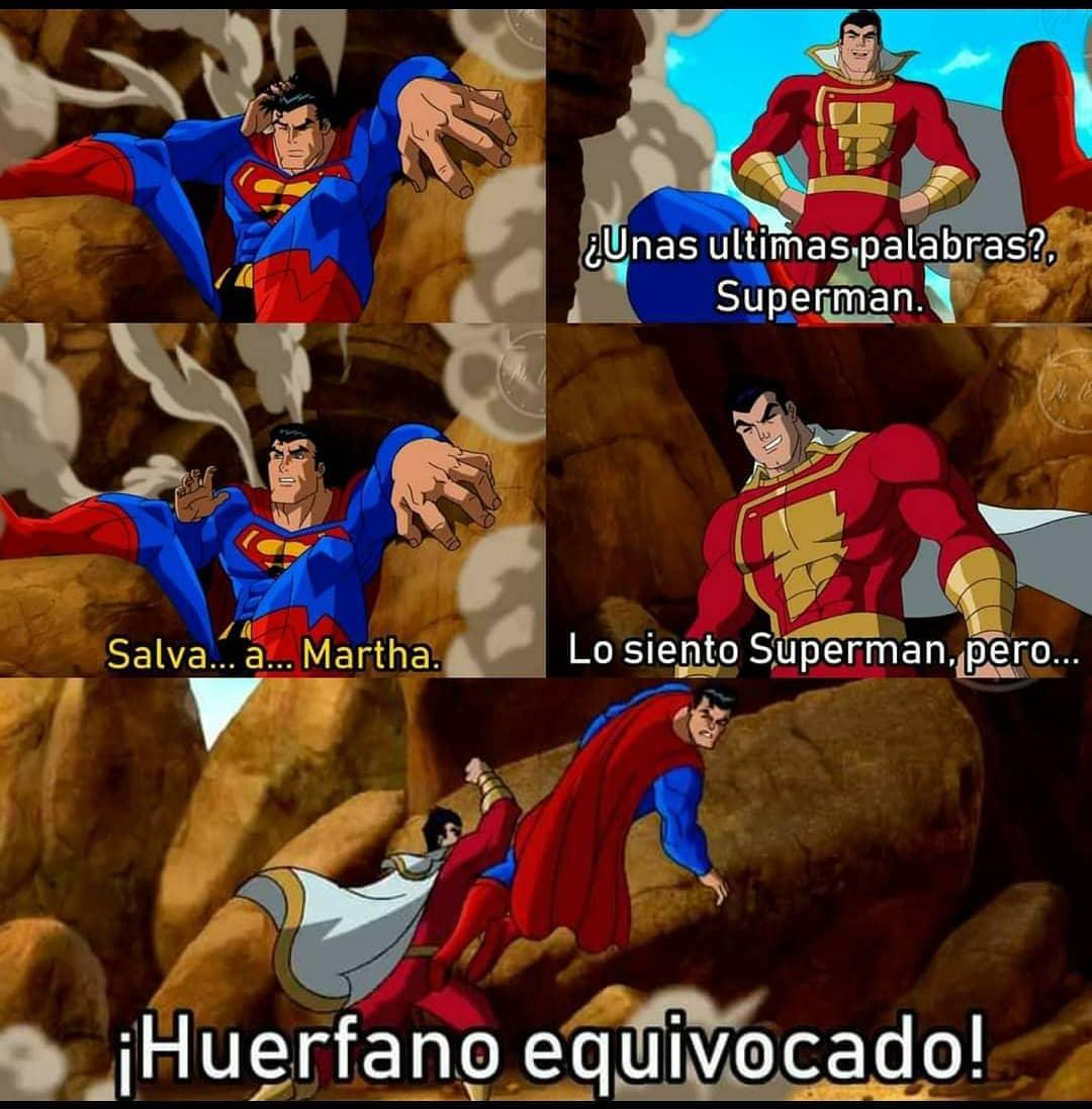 ¿Unas últimas palabras Superman?  Salva a ... Martha.  Lo siento Superman pero...  ¡Huerfano equivocado!