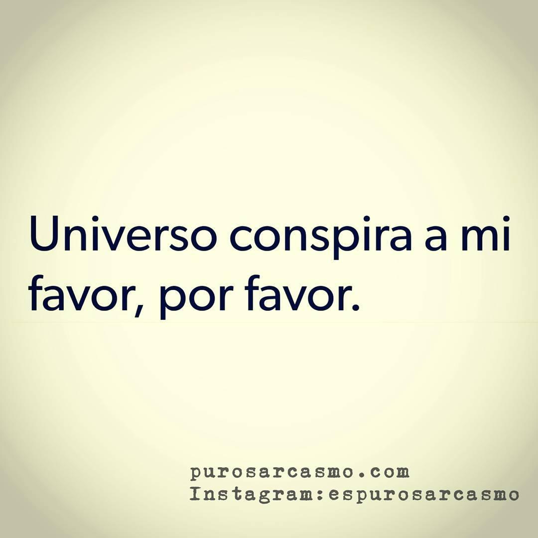 Universo conspira a mi favor, por favor.
