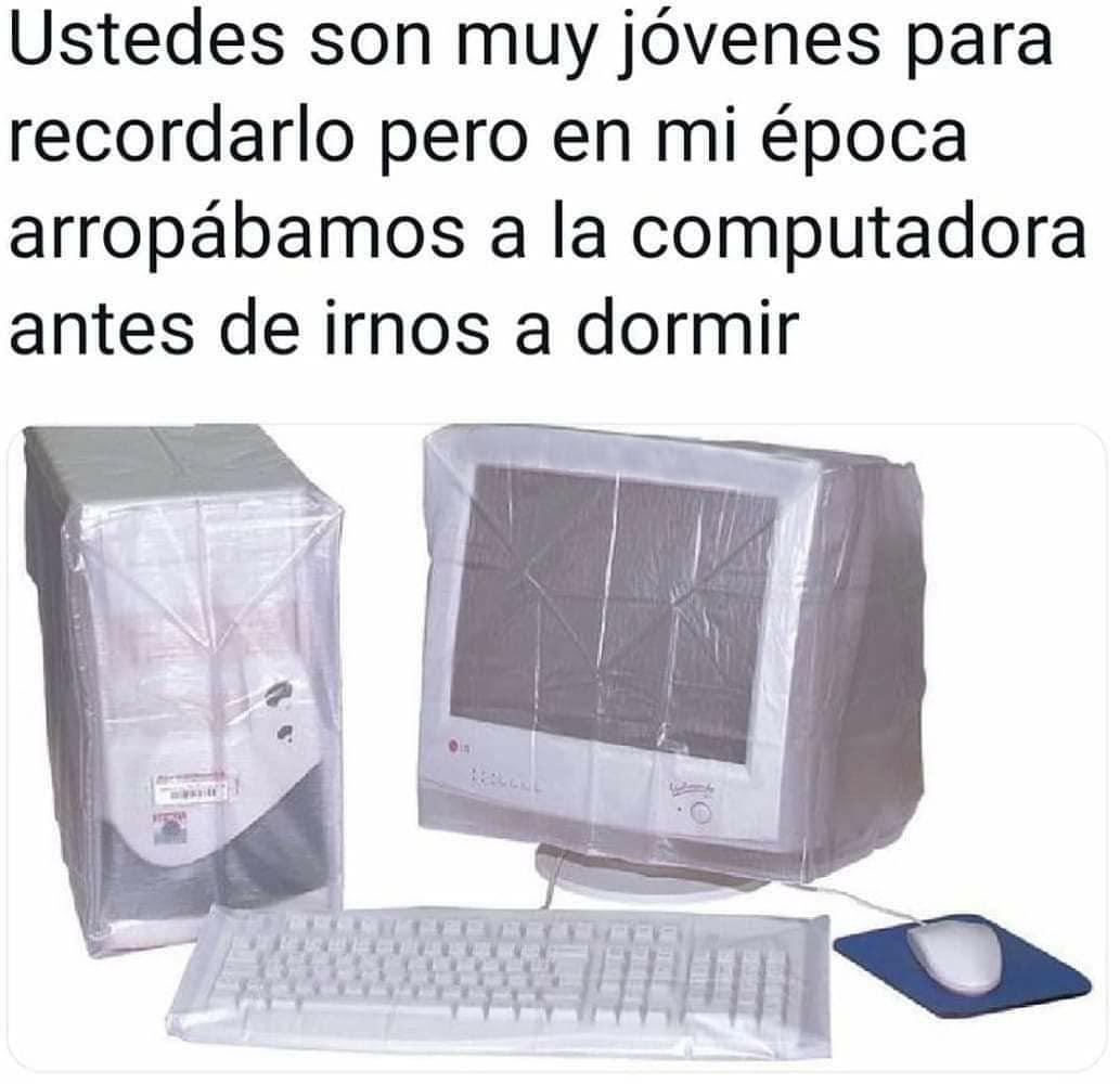 Ustedes son muy jóvenes para recordarlo pero en mi época arropábamos a la computadora antes de irnos a dormir.
