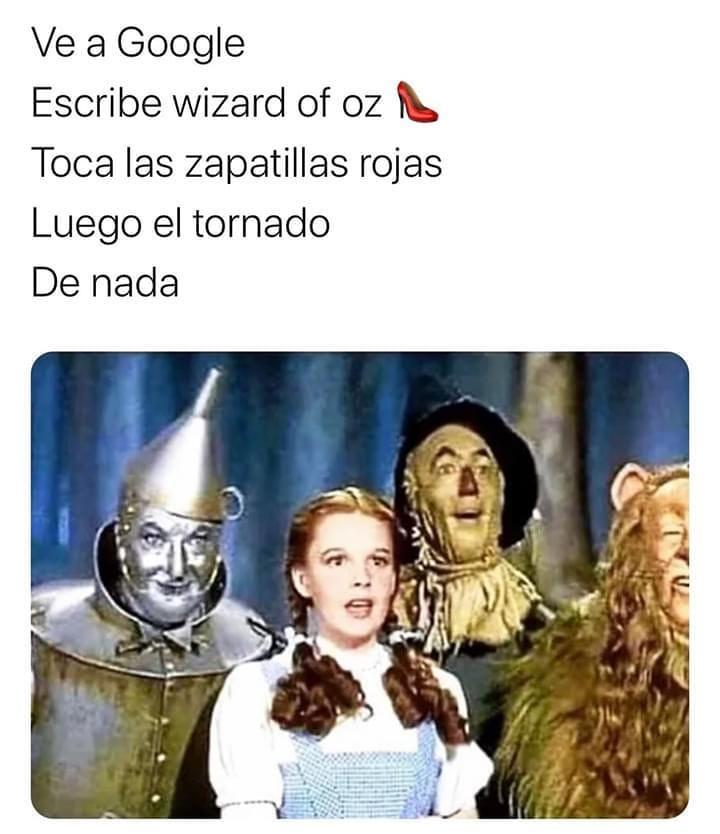 Ve a Google escribe Wizard of Oz. Toca las zapatillas rojas luego el tornado. De nada.