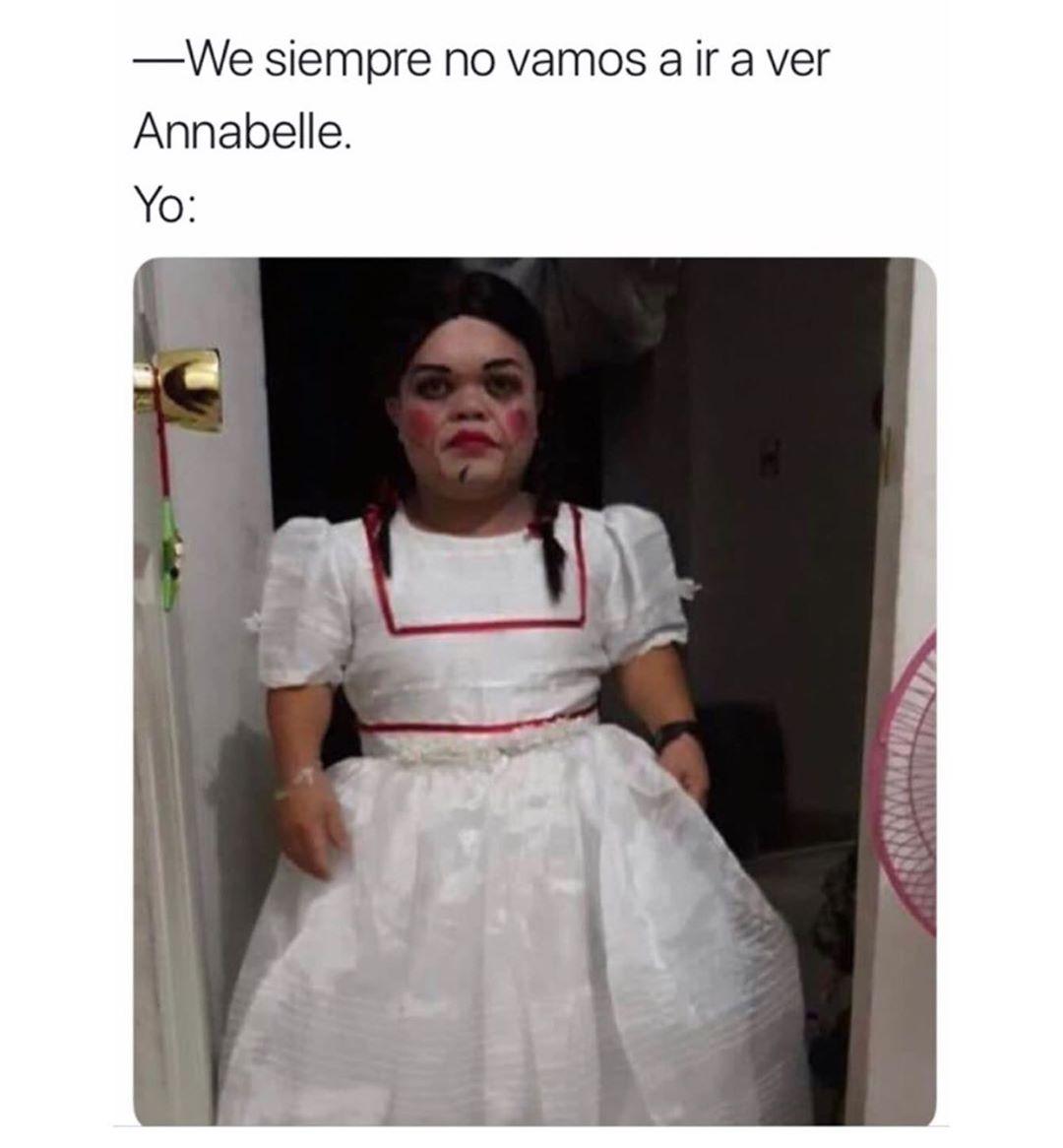 We siempre no vamos a ir a ver Annabelle.  Yo: