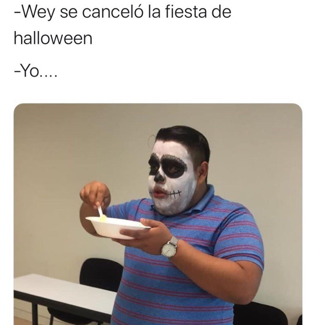 Wey se canceló la fiesta de halloween.  Yo.