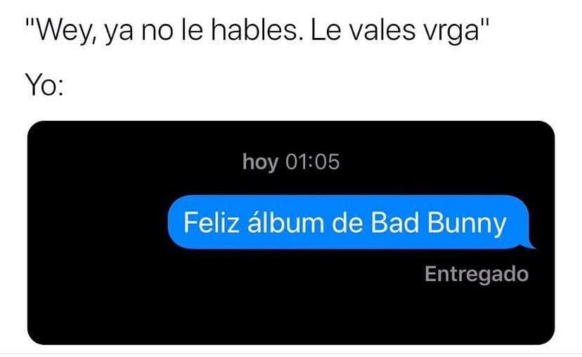 """""""Wey, ya no le hables. Le vales vrga.""""  Yo: Feliz álbum de Bad Bunny."""