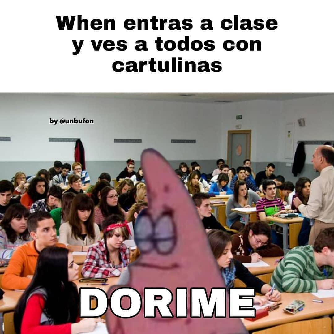 When entras a clase y ves a todos con cartulinas. Dorime.