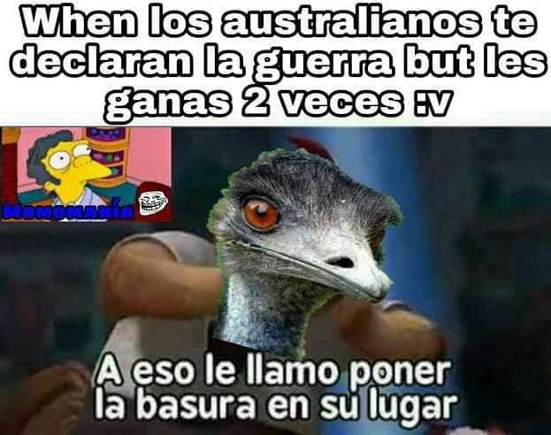When los australianos te declaran la guerra but les ganas 2 veces.  A eso le llamo poner la basura en su lugar.