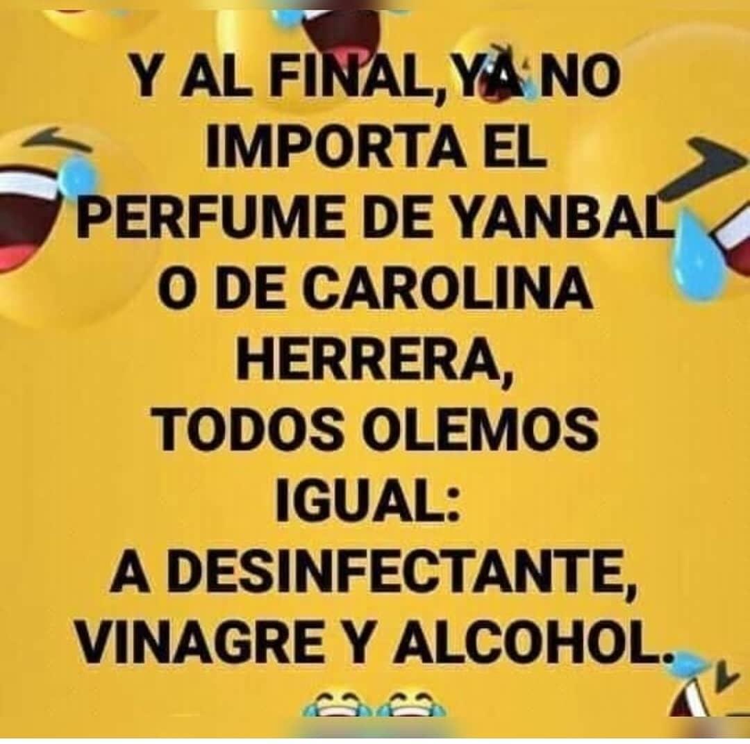 Y al final, ya no importa el perfume de Yanbal o de Carolina Herrera, todos olemos igual: a desinfectante, vinagre y alcohol.