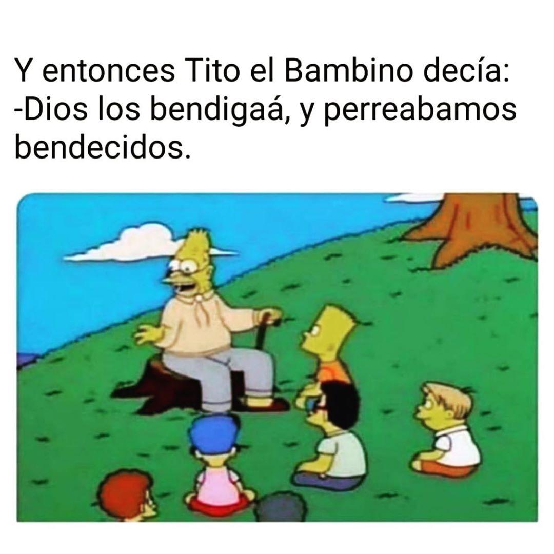 Y entonces Tito el Bambino decía:  Dios los bendigaa, y perreábamos bendecidos.