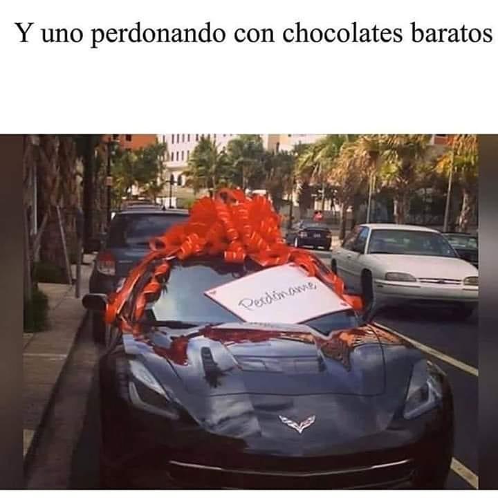 Y uno perdonando con chocolates baratos.