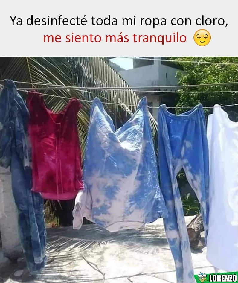 Ya desinfecté toda mi ropa con cloro, me siento más tranquilo.