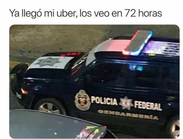 Ya llegó mi uber, los veo en 72 horas.