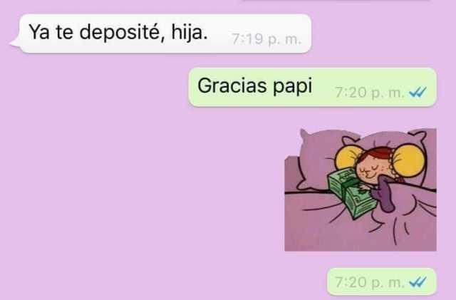 Ya te deposité, hija.  Gracias papi.