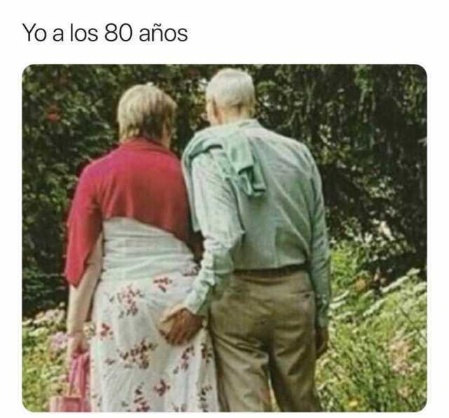 Yo a los 80 años.