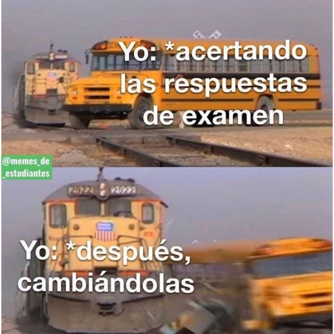 Yo: Acertando las respuestas de examen.  Yo: Después cambiándolas.
