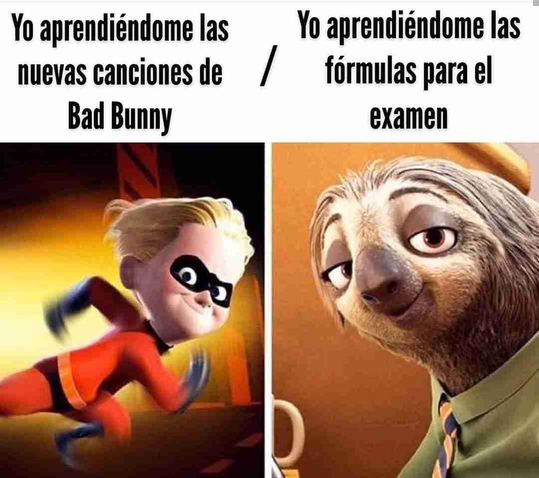 Yo aprendiéndome las nuevas canciones de Bad Bunny. / Yo aprendiéndome las fórmulas para el examen.