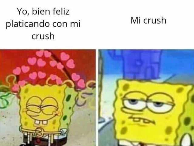 Yo, bien feliz platicando con mi crush. Mi crush.